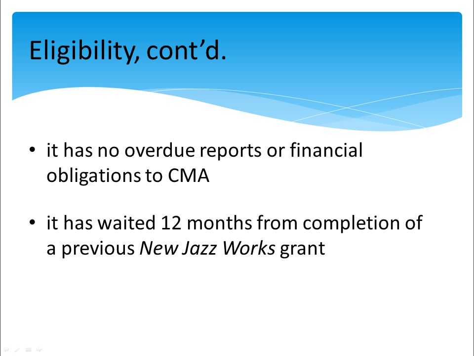 it has no overdue reports or financial obligations to CMA it has waited 12 months from completion of a previous New Jazz Works grant