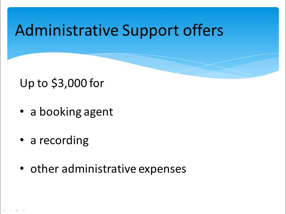 Administrative Support offers Up to $3,000 for a booking agent a recording other administrative expenses