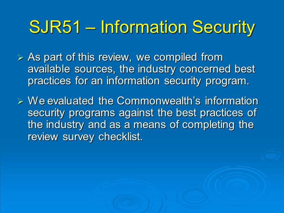 SJR51 – Information Security  As part of this review, we compiled from available sources, the industry concerned best practices for an information security program.