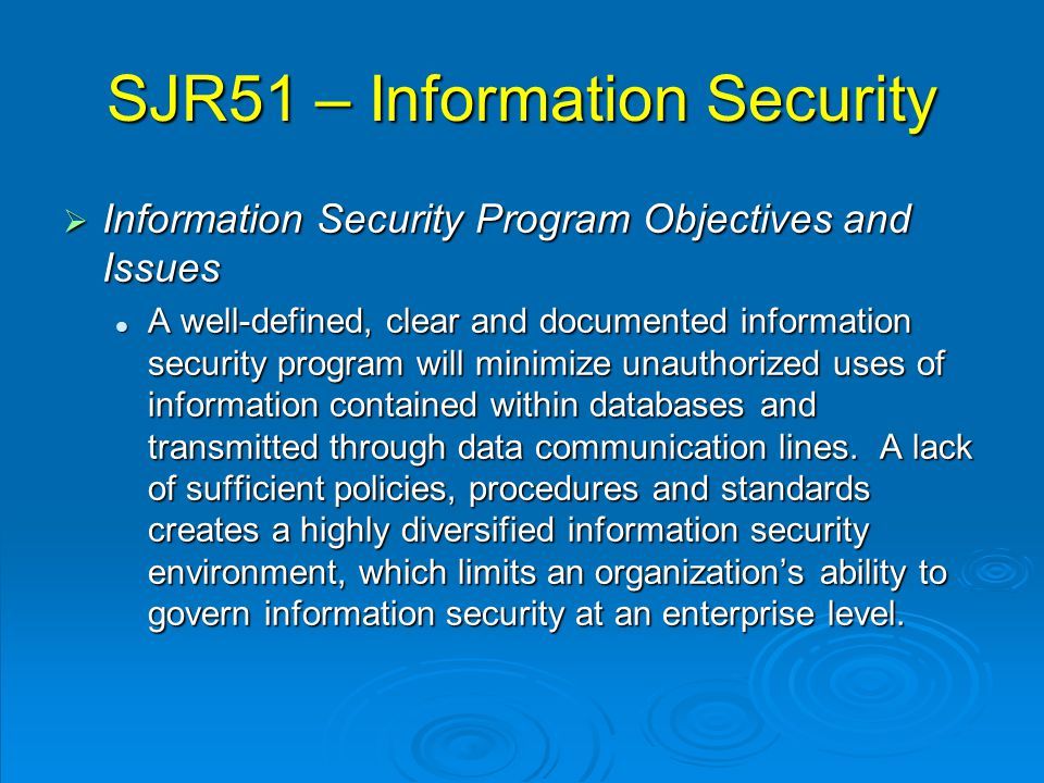 SJR51 – Information Security  Information Security Program Objectives and Issues A well-defined, clear and documented information security program wi