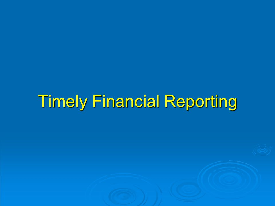 Timely Financial Reporting