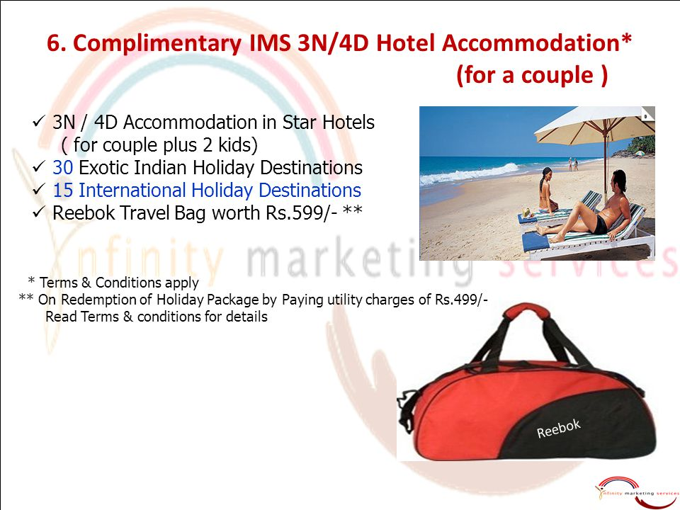 3N / 4D Accommodation in Star Hotels ( for couple plus 2 kids) 30 Exotic Indian Holiday Destinations 15 International Holiday Destinations Reebok Travel Bag worth Rs.599/- ** Reebok 6.