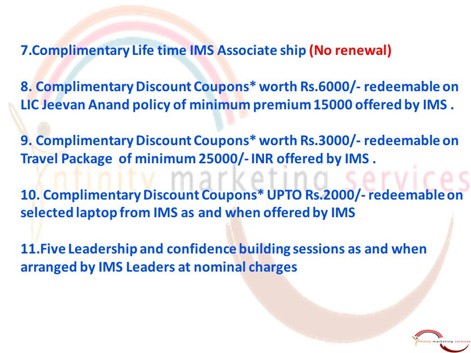7.Complimentary Life time IMS Associate ship (No renewal) 8.