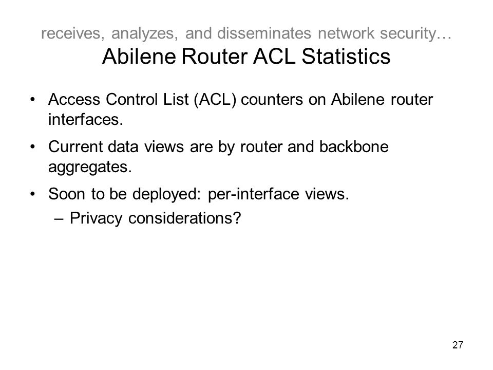27 receives, analyzes, and disseminates network security… Abilene Router ACL Statistics Access Control List (ACL) counters on Abilene router interfaces.