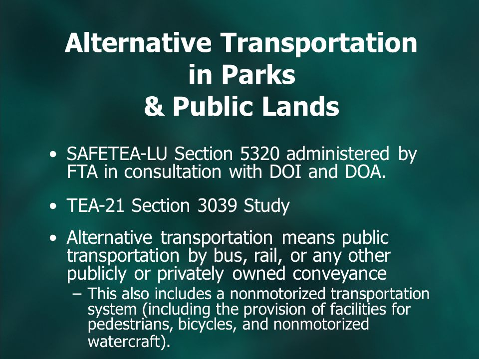 Alternative Transportation in Parks & Public Lands SAFETEA-LU Section 5320 administered by FTA in consultation with DOI and DOA.