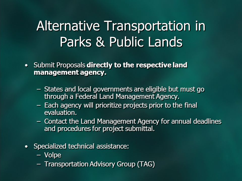 Alternative Transportation in Parks & Public Lands Submit Proposals directly to the respective land management agency. –States and local governments a