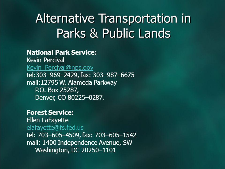 Alternative Transportation in Parks & Public Lands National Park Service: Kevin Percival Kevin_Percival@nps.gov tel:303–969–2429, fax: 303–987–6675 mail:12795 W.