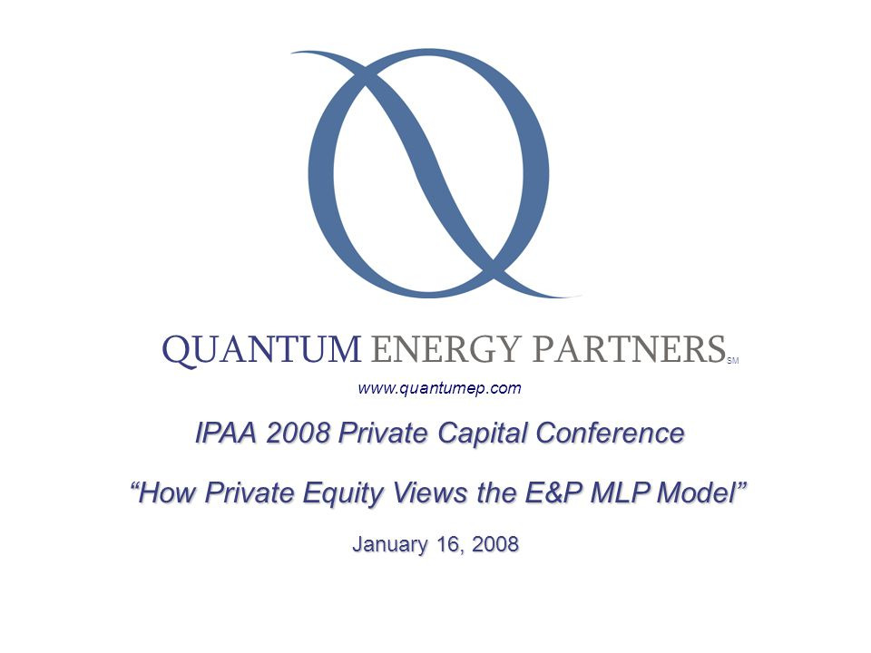 Page 2 QUANTUM ENERGY PARTNERS Firm Overview ►Family of energy-focused private equity and direct property acquisition funds with primary emphasis in oil and gas sector and secondary emphasis in midstream, oil field services, coal, power, and alternative energy sectors.
