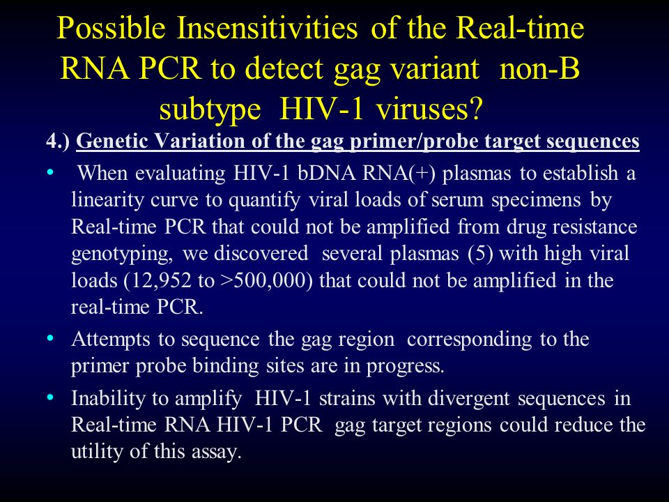 Possible Insensitivities of the Real-time RNA PCR to detect gag variant non-B subtype HIV-1 viruses.