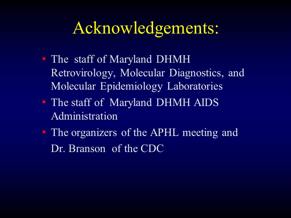 Acknowledgements: The staff of Maryland DHMH Retrovirology, Molecular Diagnostics, and Molecular Epidemiology Laboratories The staff of Maryland DHMH AIDS Administration The organizers of the APHL meeting and Dr.