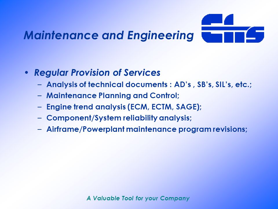 A Valuable Tool for your Company Maintenance and Engineering Operational Maintenance Structure – Qualified personell and organizational structure; – Equipment and Tooling; – GSE; – Facilities; – Technical Library;