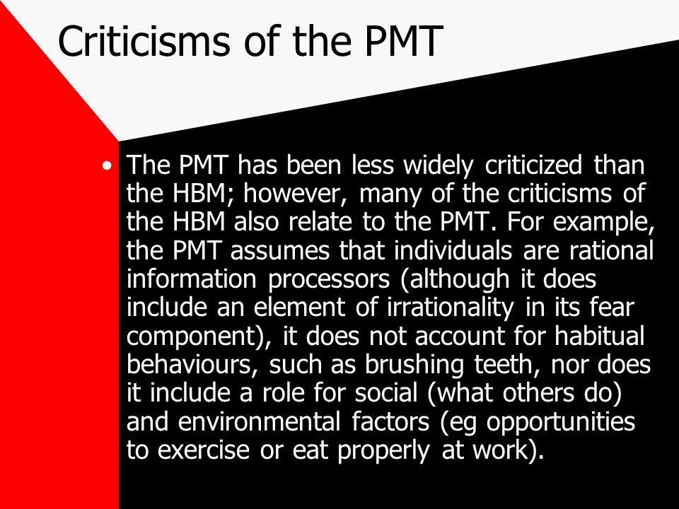 Criticisms of the PMT The PMT has been less widely criticized than the HBM; however, many of the criticisms of the HBM also relate to the PMT.