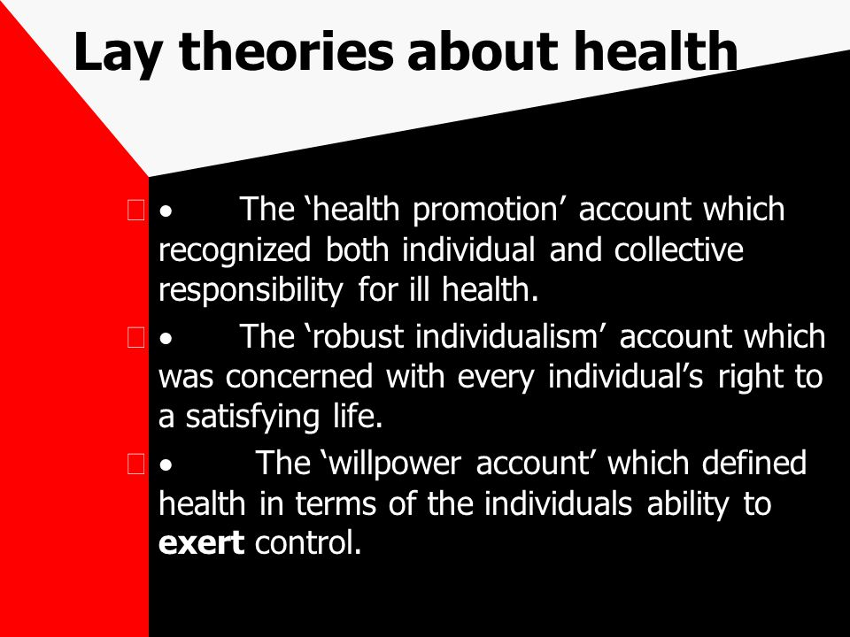 Lay theories about health  The 'health promotion' account which recognized both individual and collective responsibility for ill health.