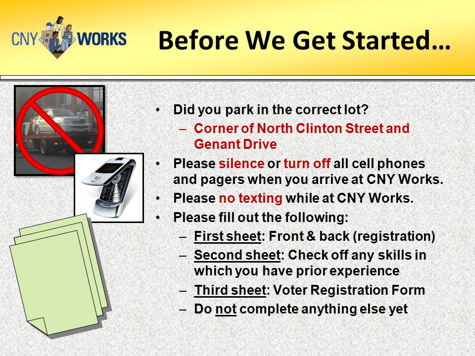 Before We Get Started… Did you park in the correct lot? –Corner of North Clinton Street and Genant Drive Please silence or turn off all cell phones an