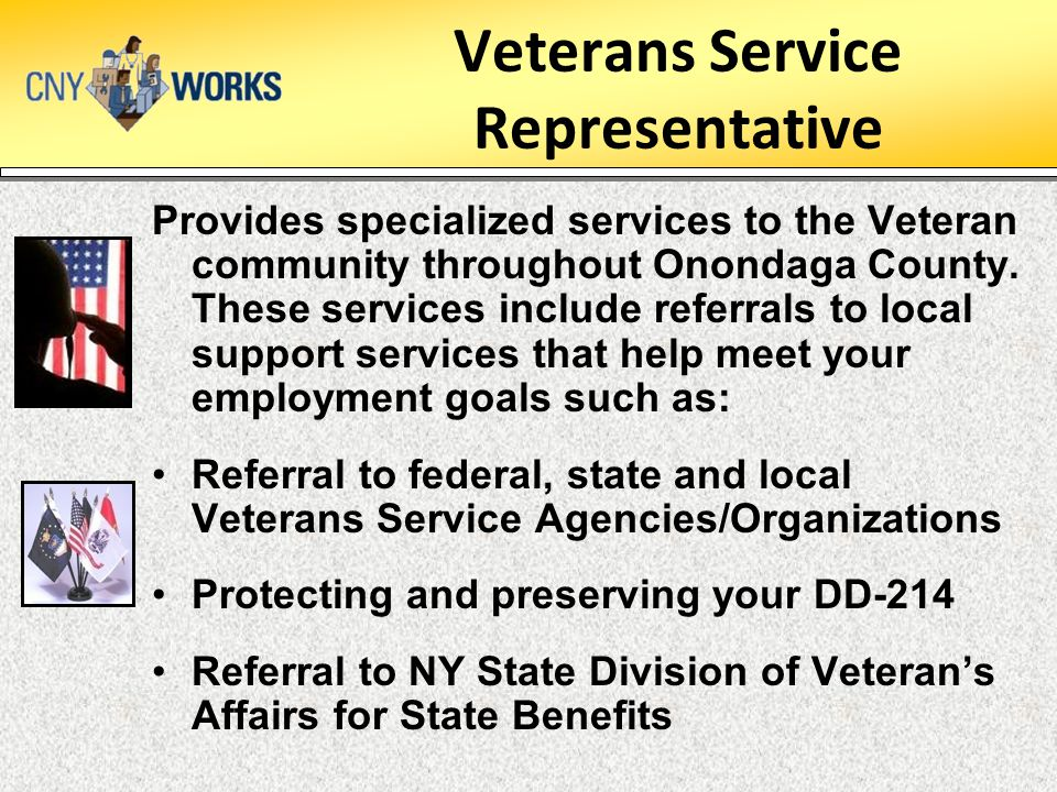Veterans Service Representative Provides specialized services to the Veteran community throughout Onondaga County. These services include referrals to