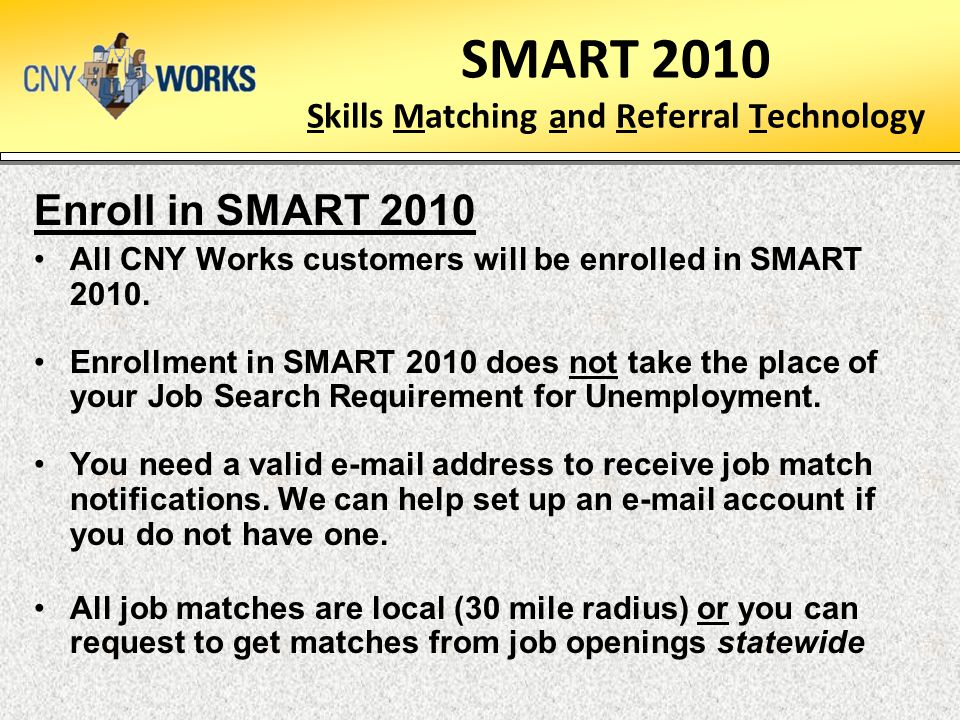 SMART 2010 Skills Matching and Referral Technology Enroll in SMART 2010 All CNY Works customers will be enrolled in SMART 2010.