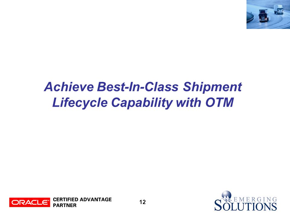 12 Achieve Best-In-Class Shipment Lifecycle Capability with OTM