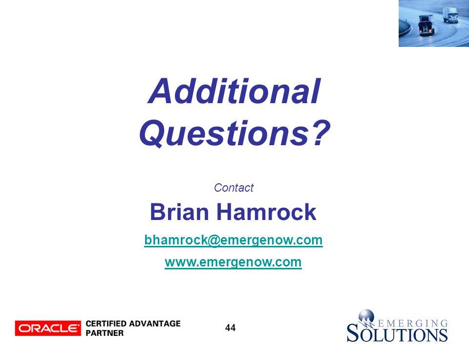 44 Additional Questions Contact Brian Hamrock bhamrock@emergenow.com www.emergenow.com