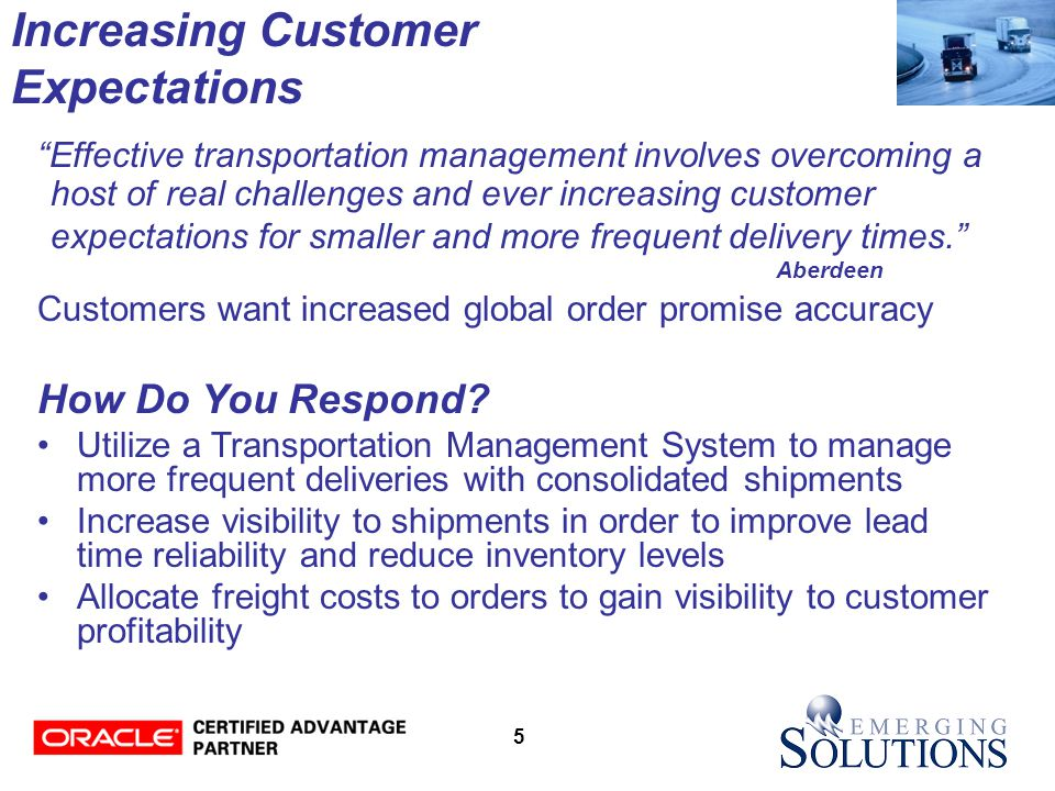 26 Streamline Processes Shipment Shipment Planning & Planning &Optimization ShipmentExecution Global In-Transit Inventory Visibility ProcurementCollaboration & Optimization Reporting & DocumentGeneration Freight Payment, Billing & Claims Order-Shipment Lifecycle Performance & Financial Analysis Supply Chain Event Mgmt Achieve Best-In-Class Shipment Lifecycle Capability with OTM Logistics Logistics Order OrderManagement