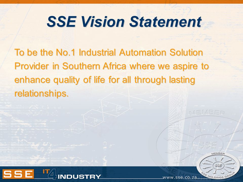 SSE Vision Statement To be the No.1 Industrial Automation Solution Provider in Southern Africa where we aspire to enhance quality of life for all through lasting relationships.