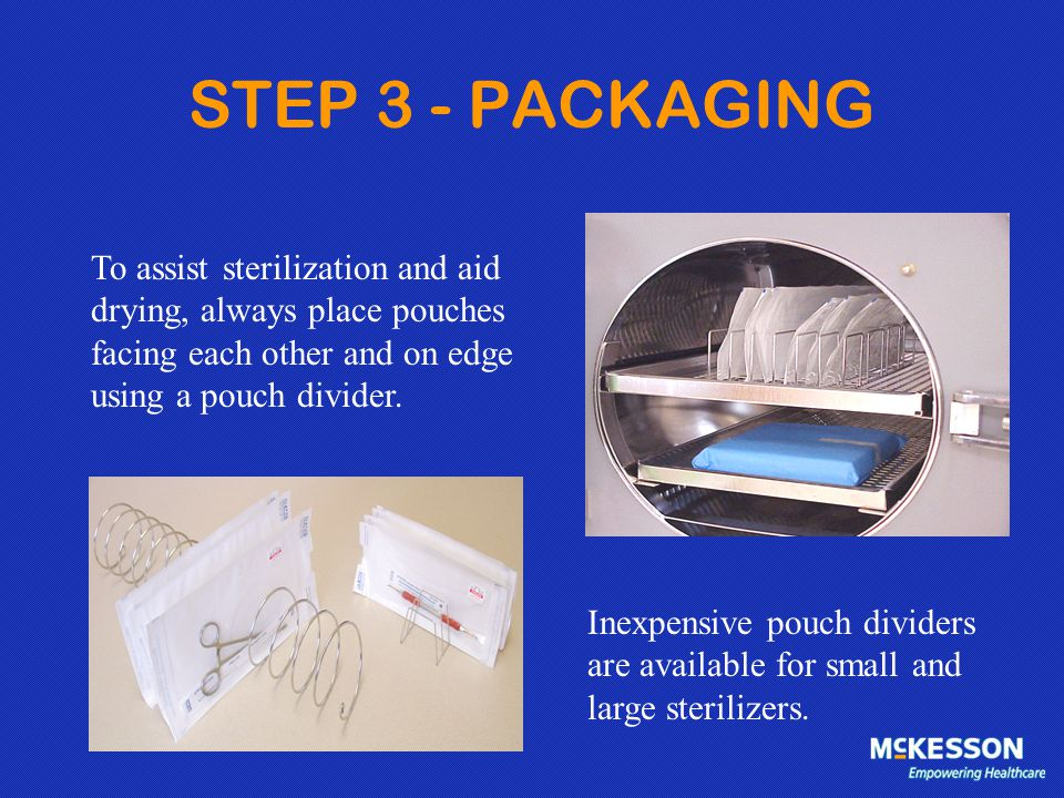 STEP 3 - PACKAGING To assist sterilization and aid drying, always place pouches facing each other and on edge using a pouch divider. Inexpensive pouch