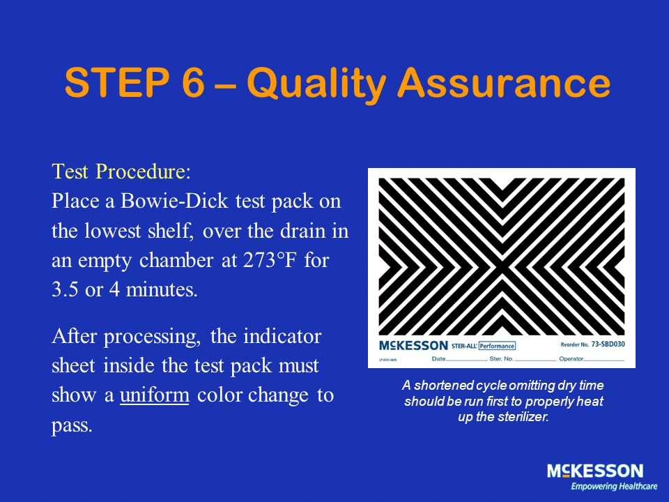 STEP 6 – Quality Assurance Test Procedure: Place a Bowie-Dick test pack on the lowest shelf, over the drain in an empty chamber at 273°F for 3.5 or 4
