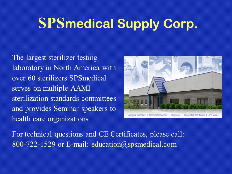 SPS medical Supply Corp. The largest sterilizer testing laboratory in North America with over 60 sterilizers SPSmedical serves on multiple AAMI steril
