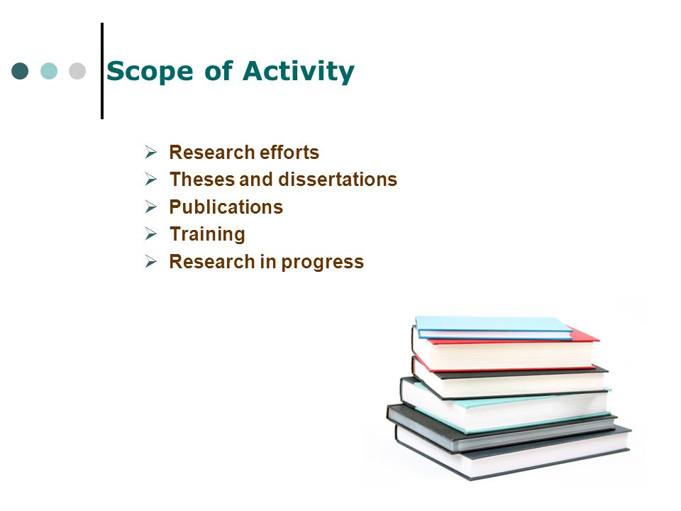 Scope of Activity  Research efforts  Theses and dissertations  Publications  Training  Research in progress