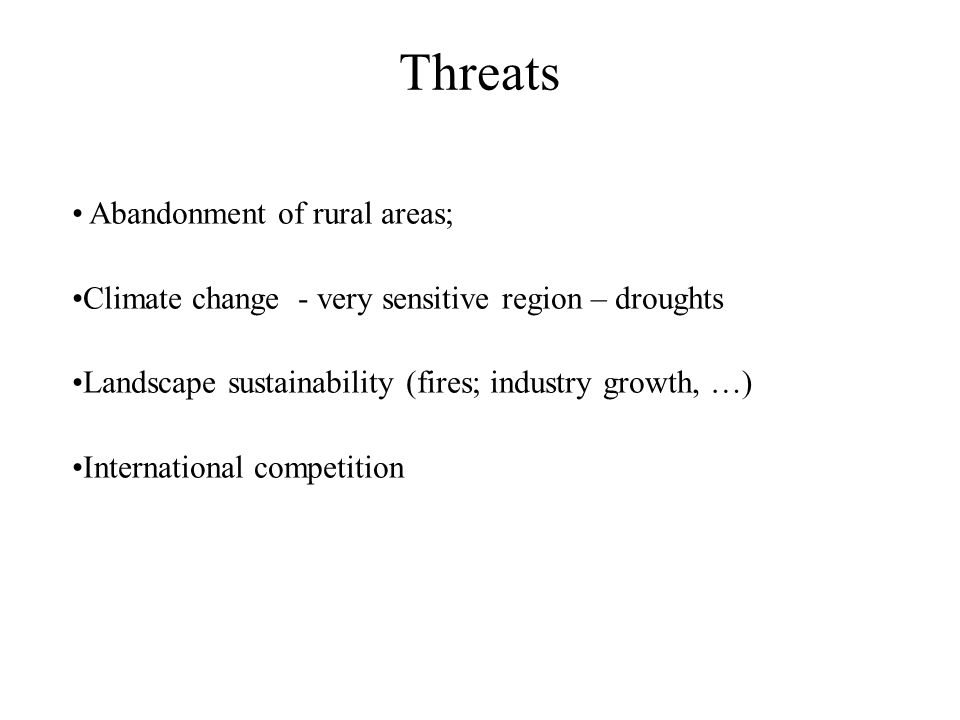 Threats Abandonment of rural areas; Climate change - very sensitive region – droughts Landscape sustainability (fires; industry growth, …) International competition