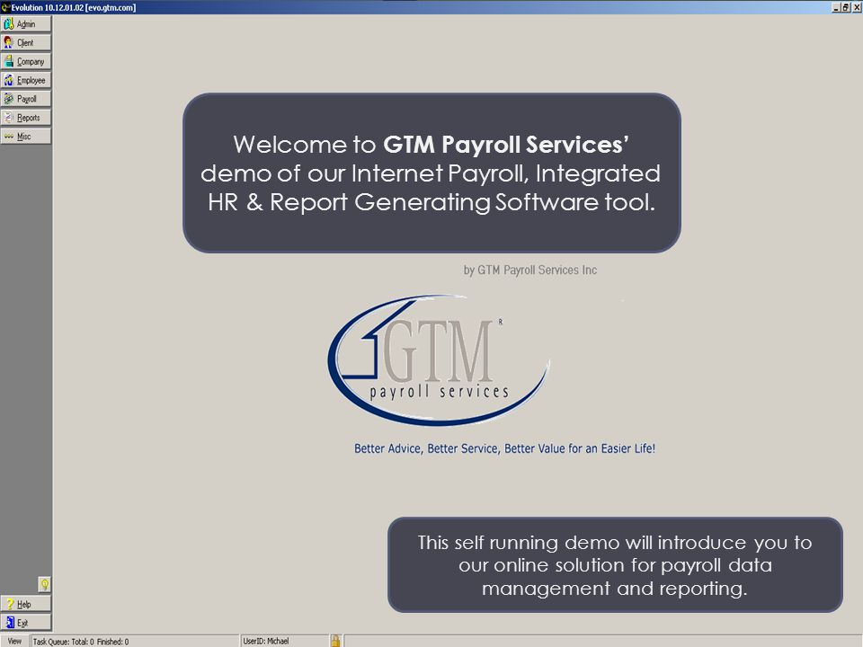 Welcome to GTM Payroll Services' demo of our Internet Payroll, Integrated HR & Report Generating Software tool.