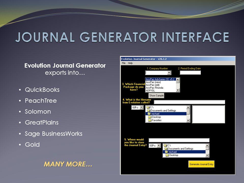Evolution Journal Generator exports into… QuickBooks PeachTree Solomon GreatPlains Sage BusinessWorks Gold MANY MORE…
