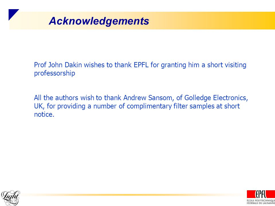 Acknowledgements Prof John Dakin wishes to thank EPFL for granting him a short visiting professorship All the authors wish to thank Andrew Sansom, of Golledge Electronics, UK, for providing a number of complimentary filter samples at short notice.