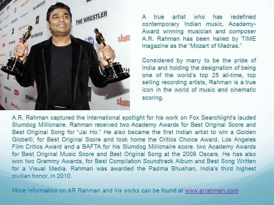 A.R. Rahman captured the international spotlight for his work on Fox Searchlight's lauded Slumdog Millionaire. Rahman received two Academy Awards for