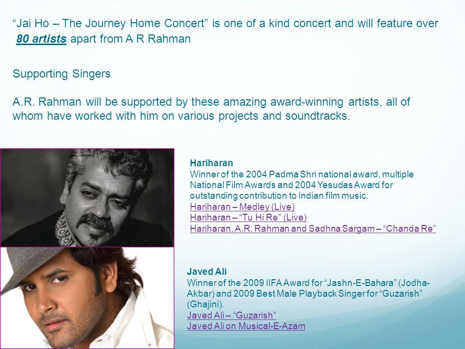 "Javed Ali Winner of the 2009 IIFA Award for ""Jashn-E-Bahara"" (Jodha- Akbar) and 2009 Best Male Playback Singer for ""Guzarish"" (Ghajini). Javed Ali – """