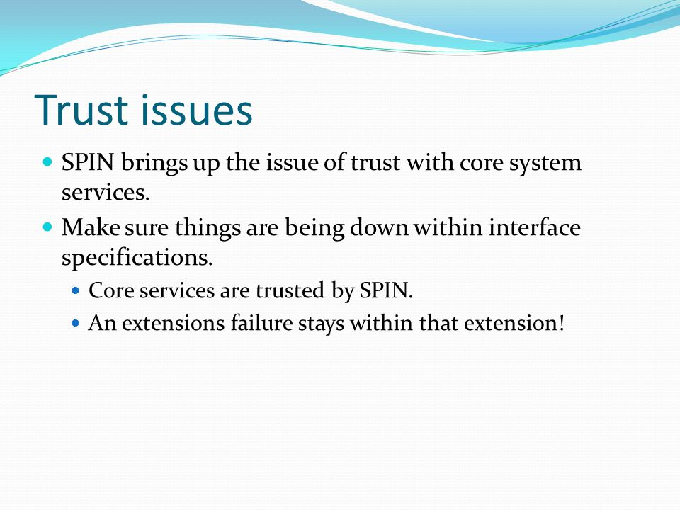 Trust issues SPIN brings up the issue of trust with core system services.
