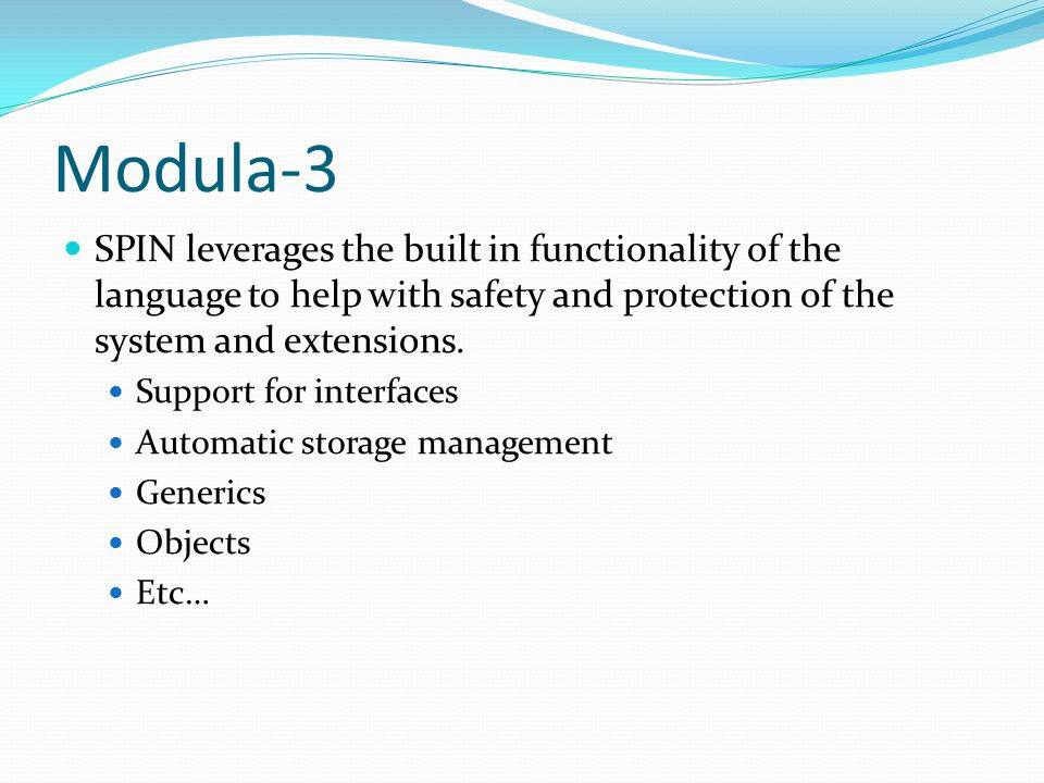 Modula-3 SPIN leverages the built in functionality of the language to help with safety and protection of the system and extensions.