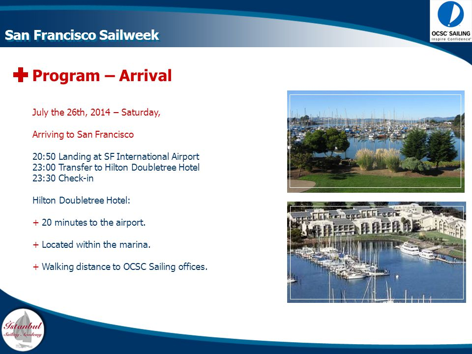Program – Arrival July the 26th, 2014 – Saturday, Arriving to San Francisco 20:50 Landing at SF International Airport 23:00 Transfer to Hilton Doublet