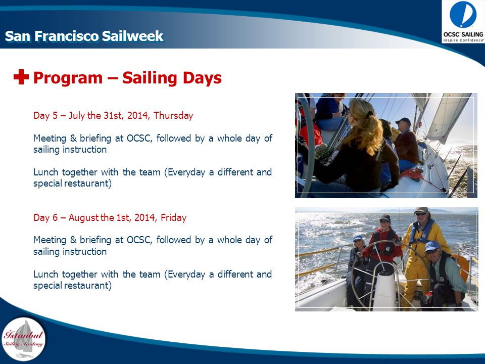 Program – Sailing Days Day 5 – July the 31st, 2014, Thursday Meeting & briefing at OCSC, followed by a whole day of sailing instruction Lunch together