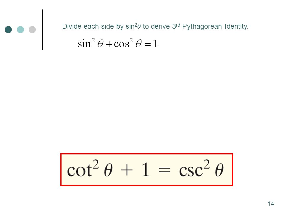 14 Divide each side by sin 2  to derive 3 rd Pythagorean Identity.