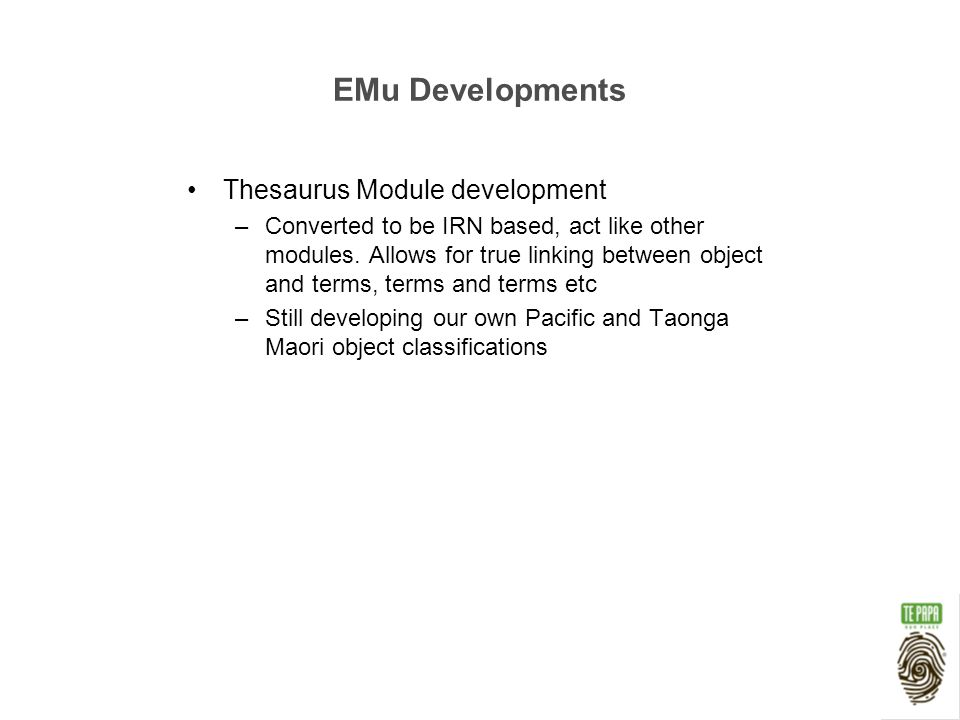 EMu Developments Thesaurus Module development –Converted to be IRN based, act like other modules.