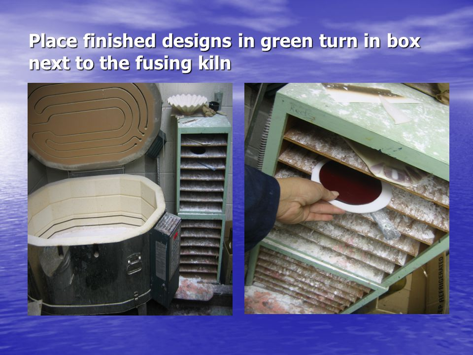 After firing, retrieve your fused pieces from the green shelf and locate the slumping molds Slumping molds are Slumping molds are located in the grey cupboard next to the tool station Use caution as they Use caution as they are fragile and expensive