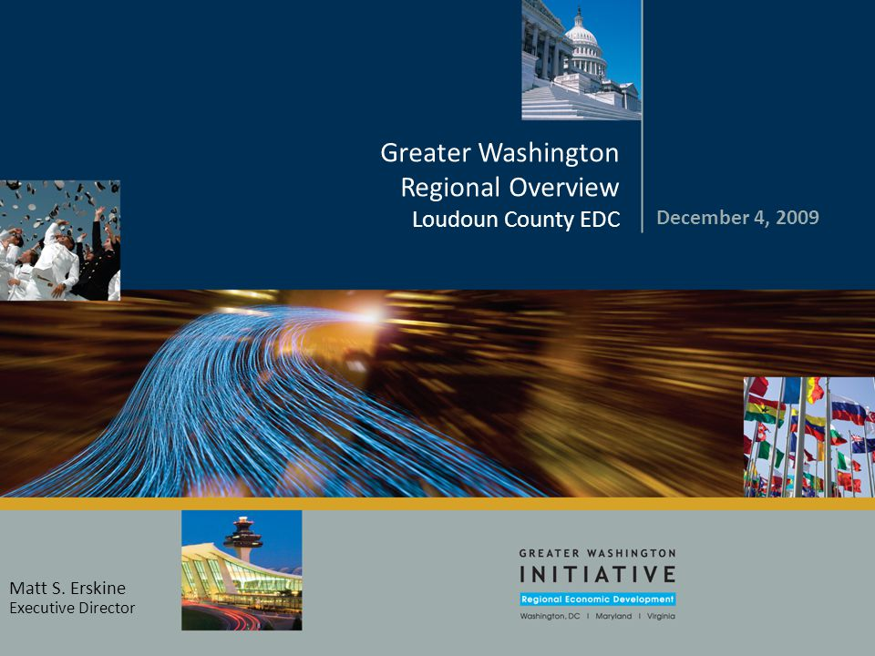 2 Loudoun County EDC - 12.4.09 Greater Washington Region – An Overview  District of Columbia, Northern Virginia, Suburban Maryland  27 counties and jurisdictions  Population = 6.2 million  Since 2000, population has increased by 700,000