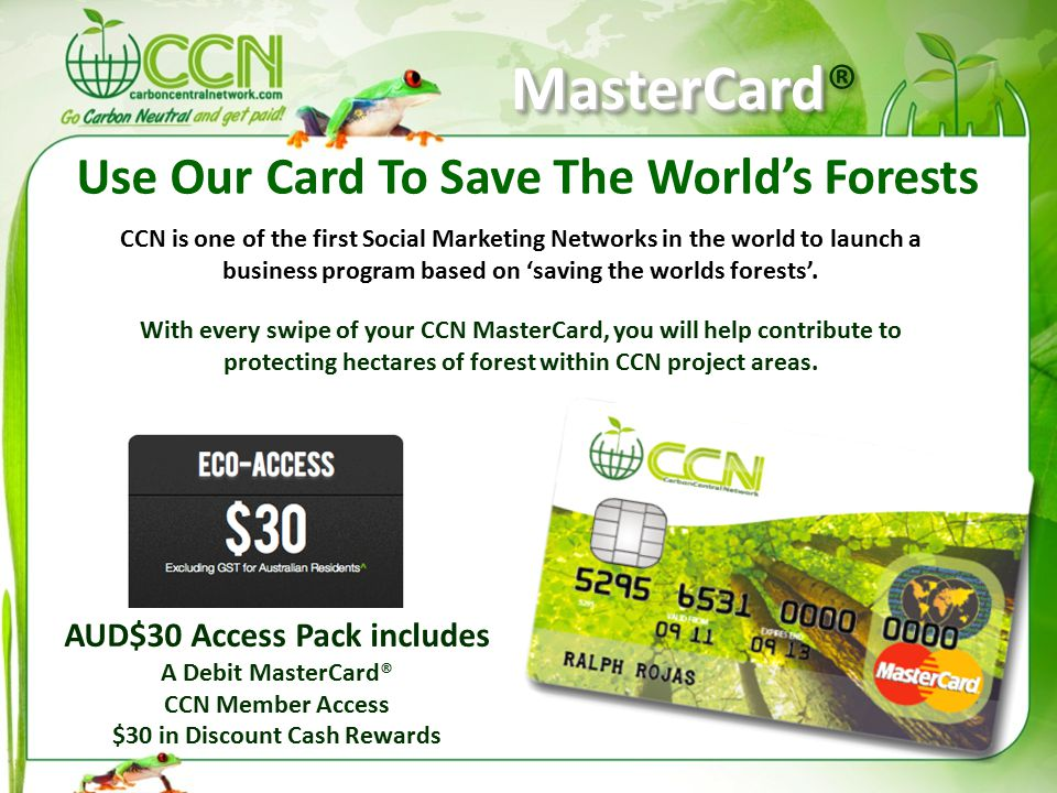 PackagesPackages 3 Ha 'Conservation Certificate: includes 30 gratis PCU's at current lot price, exchangeable to eco Travel Cash AUD$525 & Discount Cash AUD$525 90 days membership with CCN Travel: Value $150 Custom CCN Retail Website with online shopping ECO Access Pack valued at $30, Includes MasterCard® Total Retail Value $1980.oo 1 Ha 'Conservation Certificate: includes 10 gratis PCU's at current lot price, exchangeable to eco Travel Cash AUD$225 & Discount Cash AUD$225 90 days membership with CCN Travel: Value $150 Custom CCN Retail Website with online shopping ECO Access Pack worth $30, Includes MasterCard® Total Retail Value $880.oo Max Potential Income Min Potential Income