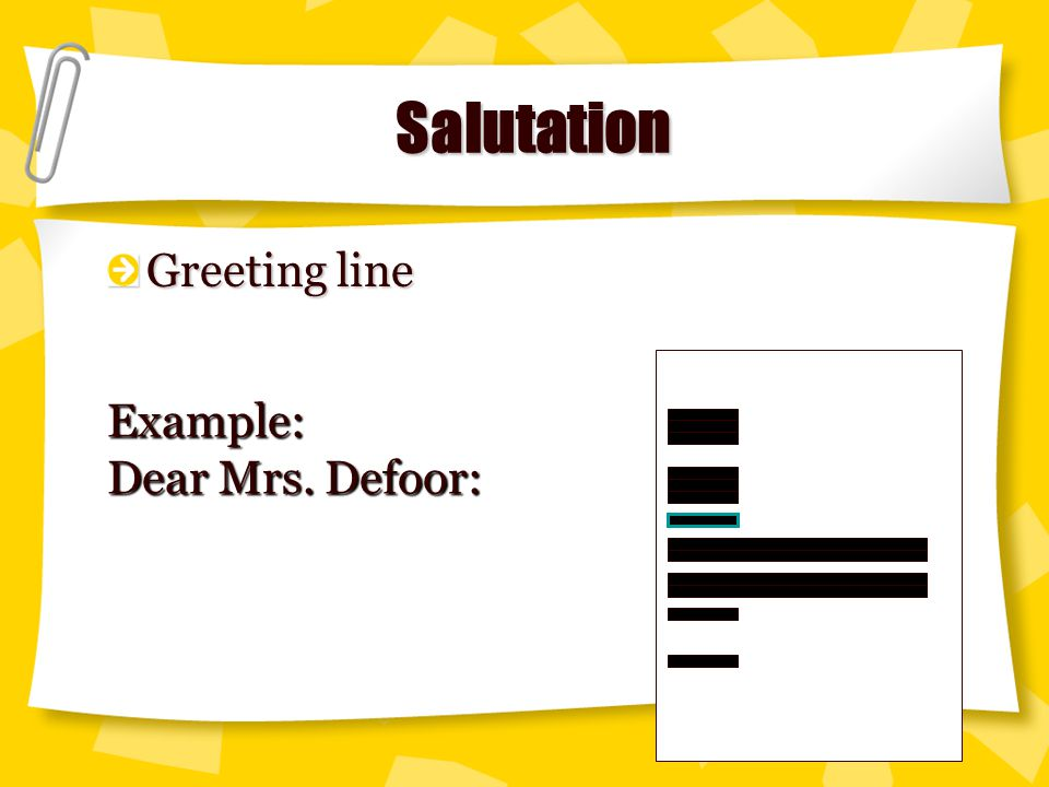 Salutation Greeting line Example: Dear Mrs. Defoor: