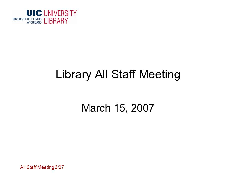 All Staff Meeting 3/07 Library All Staff Meeting March 15, 2007