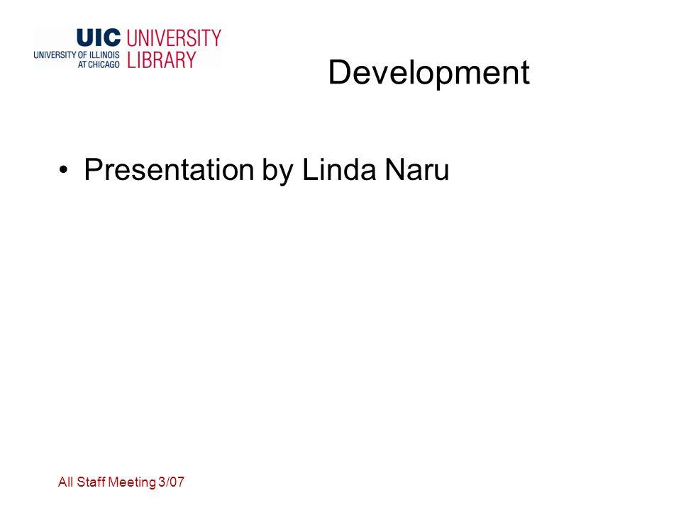 All Staff Meeting 3/07 Development Presentation by Linda Naru