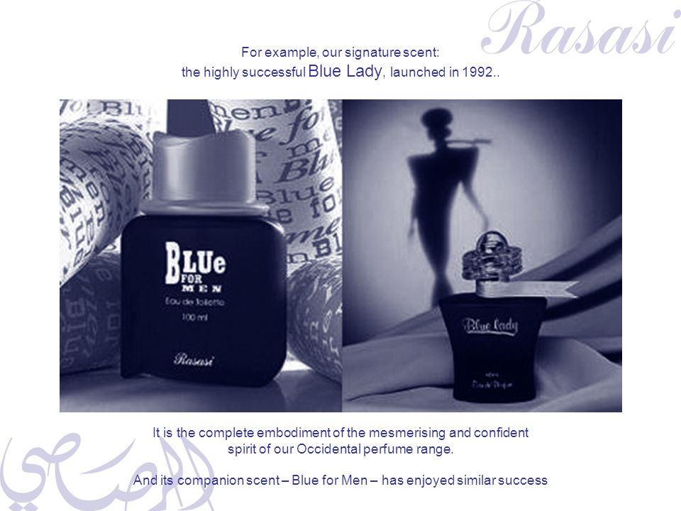 For example, our signature scent: the highly successful Blue Lady, launched in 1992..