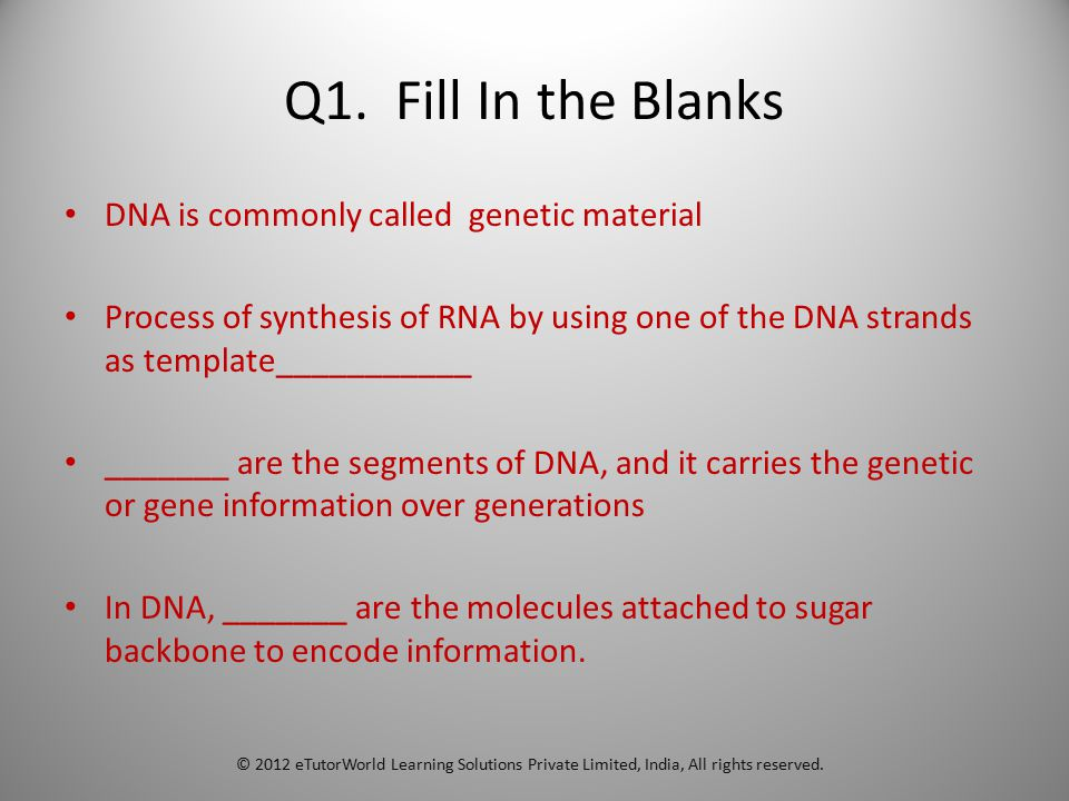 Q1. Fill In the Blanks DNA is commonly called genetic material Process of synthesis of RNA by using one of the DNA strands as template___________ ____