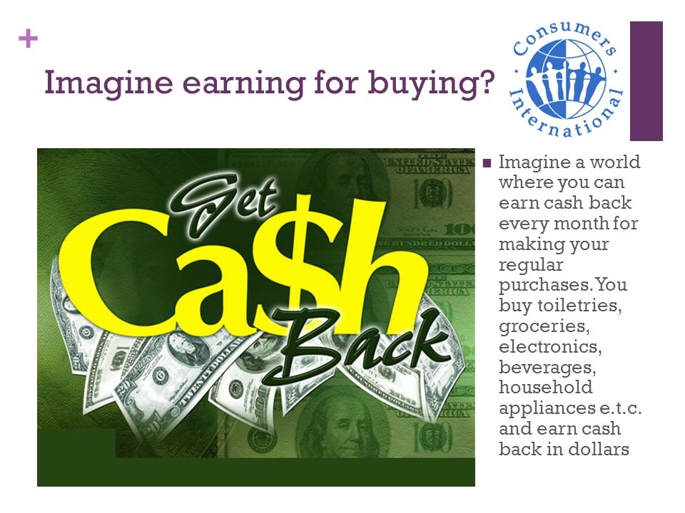 + Imagine earning for buying.