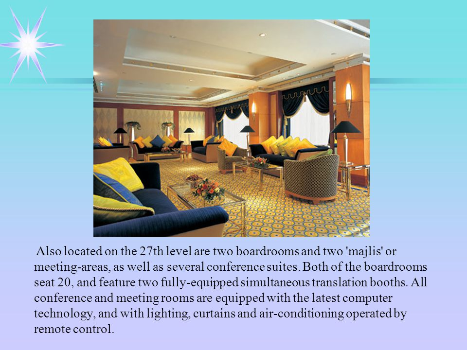 Also located on the 27th level are two boardrooms and two majlis or meeting-areas, as well as several conference suites.